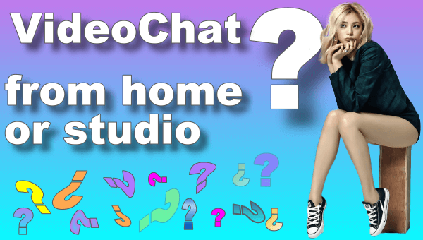 Video chat at home or from the studio?