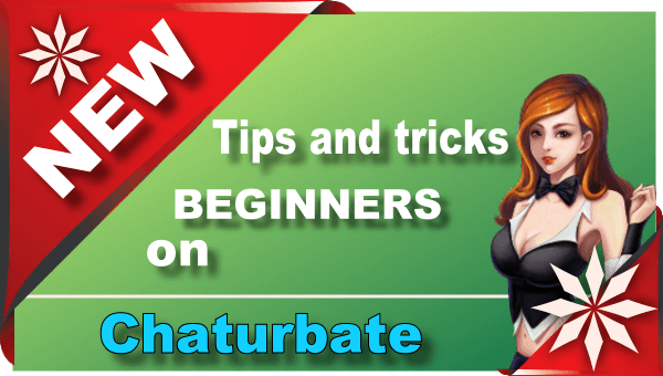 Tips and tricks for beginners on Chaturbate
