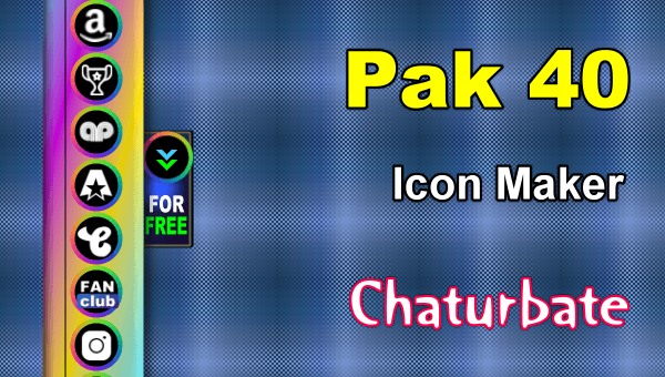 Pak 40 - FREE Chaturbate Social Media Button and Icon Maker