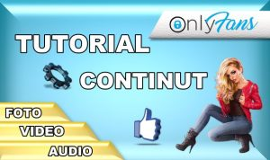 Tutorial – Cum să publicați conținutul în ONLYFANS?
