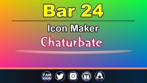 Bar 24 - FREE Chaturbate Icon Maker for your BIO